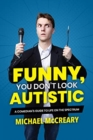 Image for Funny, you don't look autistic  : a comedian's guide to life on the spectrum