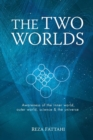 Image for The Two Worlds : Awareness of the Inner World, Outer World, Science and the Universe