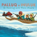 Image for Palluq and Inuluk Go Hunting with Their Ataata : English Edition