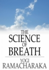 Image for The Science of Breath: A Complete Manual of the Oriental Breathing Philosophy of Physical, Mental, Psychic and Spiritual Development
