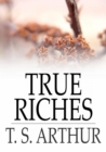 Image for True Riches: Or, Wealth Without Wings