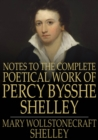 Image for Notes to the Complete Poetical Work of Percy Bysshe Shelley