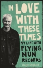 Image for In love with these times  : my life with Flying Nun Records
