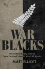 Image for War Blacks : The Extraordinary Story of New Zealand's WWI All Blacks