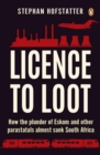 Image for Licence to loot  : how the plunder of Eskom and other parastatals almost sank South Africa