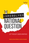 Image for The unresolved national question: left thought under apartheid