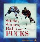 Image for Sticks, Stones, Balls and Pucks