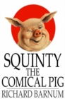 Image for Squinty the Comical Pig: His Many Adventures