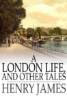 Image for A London Life, and Other Tales: A London Life; the Patagonia; the Liar; Mrs. Temperly
