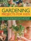 Image for Gardening projects for kids  : fantastic ideas for making things, growing plants and flowers and attracting wildlife, with 60 practical projects and 175 photographs