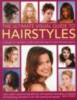 Image for The ultimate visual guide to hairstyles  : a gallery of 160 great looks for every kind of hair type and length with essential information on haircare and hairstyling, illustrated in over 290 photogra