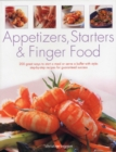 Image for Appetizers, starters & finger food  : 200 great ways to start a meal or serve a buffet with style