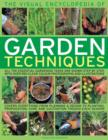 Image for The visual encyclopedia of garden techniques  : all the essential gardening tasks are shown step by step, with more than 950 stunning photographs and illustrations