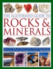 Image for The illustrated guide to rocks & minerals  : how to find, identify and collect the world's most fascinating specimens, featuring over 800 stunning photographs and artworks