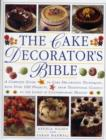 Image for The cake decorator's bible  : a complete guide to cake decorating techniques, with over 100 projects, from traditional classics to the latest in contemporary designs