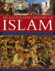 Image for An illustrated history of Islam  : the story of Islamic religion, culture and civilization, from the time of the Prophet to the modern day, shown in over 180 photographs