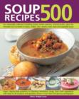 Image for Soup recipes 500  : an unbeatable collection including chunky winter warmers, oriental broths, spicy fish chowders and hundreds of classic, chilled, clear, creamy, meat, bean and vegetable soups
