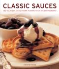 Image for Classic sauces  : 150 delicious ideas shown in more than 300 photographs