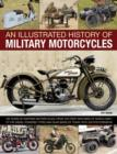 Image for An illustrated history of military motorcycles  : 100 years of wartime motorcycles, from the first machines of World War I to the diesel-powered types and quad bikes of today, with 230 photographs