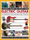 Image for Learn how to play the electric guitar  : a complete practical guide with 200 step-by-step photographs, illustrations and musical exercises