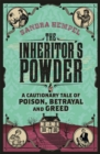 Image for The inheritor's powder  : a cautionary tale of poison, betrayal and greed
