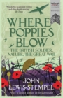 Image for Where poppies blow  : the British soldier, nature, the Great War