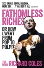 Image for Fathomless riches, or, How I went from pop to pulpit