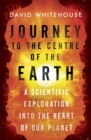 Image for Journey to the centre of the Earth  : a scientific exploration into the heart of our planet