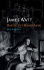 Image for James Watt  : making the world anew