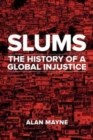 Image for Slums  : the history of a global injustice