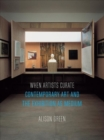 Image for When artists curate  : contemporary art and the exhibition as medium