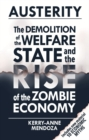 Image for Austerity  : the demolition of the welfare state and the rise of the zombie economy
