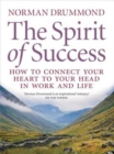 Image for The Spirit of Success : How to Connect Your Heart to Your Head in Work and Life