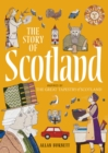Image for The story of Scotland  : inspired by the Great Tapestry of Scotland