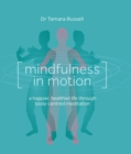Image for Mindfulness in motion  : a happier, healthier life through body-centred meditation