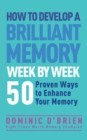 Image for How to develop a brilliant memory week by week  : 50 proven ways to enhance your memory
