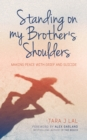 Image for Standing on my brother's shoulders  : making peace with grief and suicide