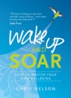 Image for Wake up and soar  : how to master your own wellbeing