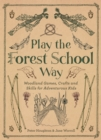 Image for Play the Forest School Way : Woodland Games and Crafts for Adventurous Kids