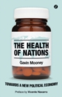 Image for The health of nations  : towards a new political economy