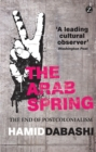 Image for The Arab Spring  : the end of postcolonialism