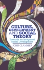 Image for Culture, development and social theory  : towards an integrated social development