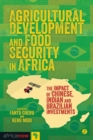 Image for Agricultural development and food security in Africa  : the impact of Chinese, Indian & Brazilian Investments