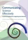 Image for Communicating science effectively: a practical handbook for integrating visual elements
