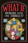 Image for What if ... humans were like animals?