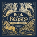 Image for The Book of Beasts : Colour and Discover