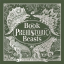 Image for The Book of Prehistoric Beasts : Colour and Discover