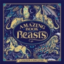 Image for The Amazing Book of Beasts : Colour and Discover