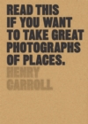 Image for Read this if you want to take great photographs of places