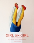 Image for Girl on girl  : art and photography in the age of the female gaze